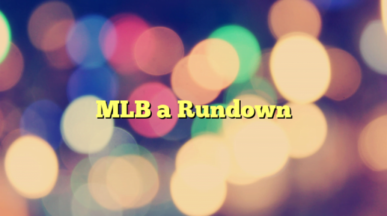 MLB a Rundown