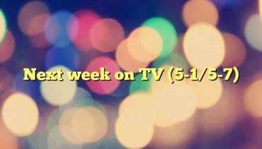 Next week on TV (5-1/5-7)