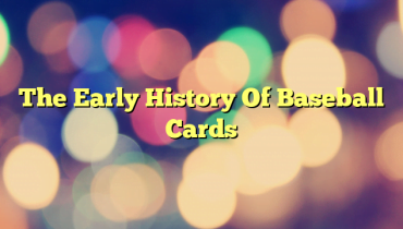 The Early History Of Baseball Cards