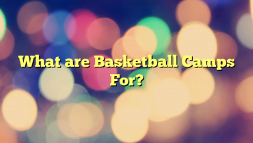 What are Basketball Camps For?