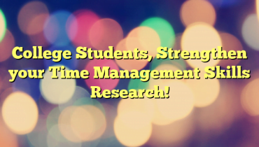 College Students, Strengthen your Time Management Skills Research!