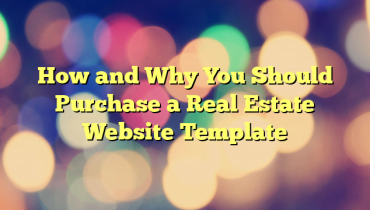 How and Why You Should Purchase a Real Estate Website Template