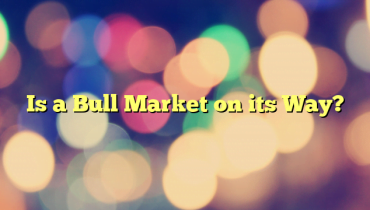 Is a Bull Market on its Way?
