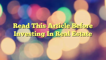 Read This Article Before Investing In Real Estate