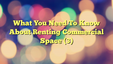 What You Need To Know About Renting Commercial Space (3)